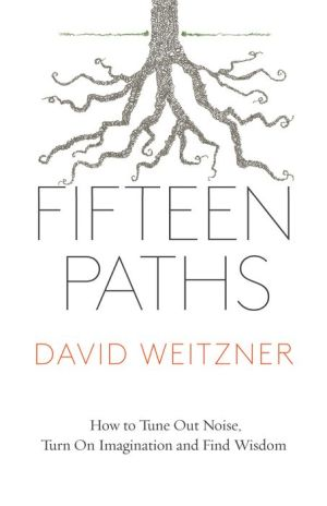 Fifteen Paths: How to Tune Out Noise, Turn On Imagination, and Find Wisdom
