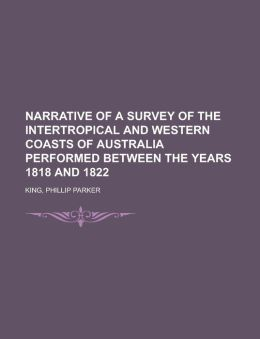 Narrative Of A Survey Of The Intertropical And Western Coasts Of Australia Performed Between The Years 1818 And 1822 - Volume 2