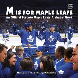 M Is for Maple Leafs: An Official Toronto Maple Leafs Alphabet Book