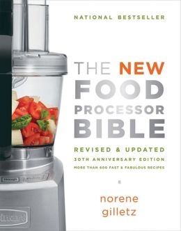 The New Food Processor Bible: 30th Anniversary Edition