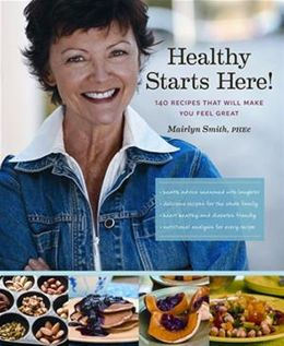 Healthy Starts Here: 150 Recipes That Will Make You Feel Great
