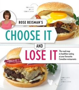 Rose Reisman's Choose It and Lose It: The Roadmap to Healthy Eating at your Favourite Canadian Restaurants