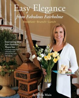 Easy Elegance from Fabulous Fairholme: Breakfast, Brunch, Lunch