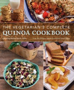The Vegetarian's Complete Quinoa Cookbook