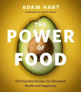 Power of Food: 100 Essential Recipes for Abundant Heath and Happiness