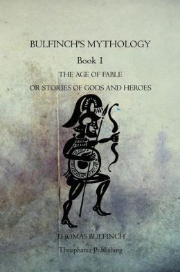 Bulfinch's Mythology Book 1: The Age of Fable or Stories of Gods and Heroes