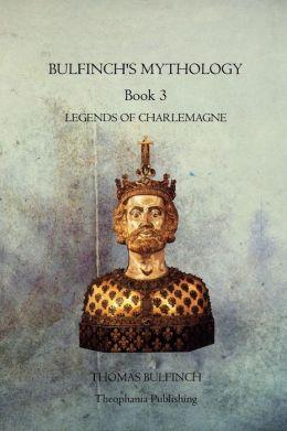 Bulfinchs Mythology Book 3: Legends of Charlemagne
