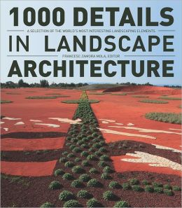 1000 Details in Landscape Architecture: A Selection of the World's Most Interesting Landscaping Elements