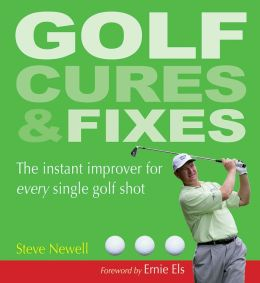Golf Cures and Fixes: The Instant Improver for Every Single Golf Shot