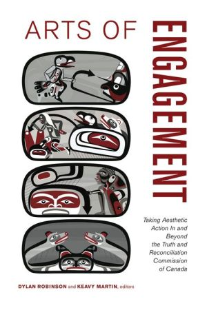 Arts of Engagement: Taking Aesthetic Action In and Beyond the Truth and Reconciliation Commission of Canada