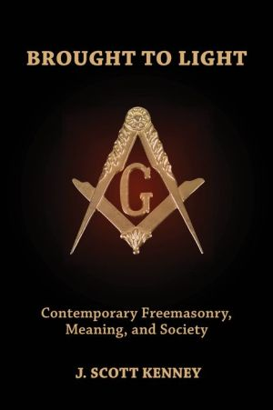 Brought to Light: Contemporary Freemasonry, Meaning, and Society