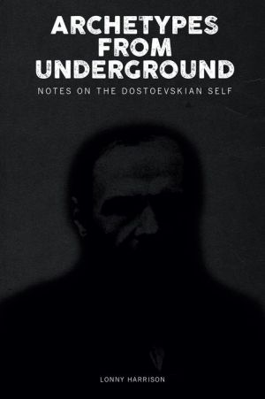 Archetypes from Underground: Notes on the Dostoevskian Self