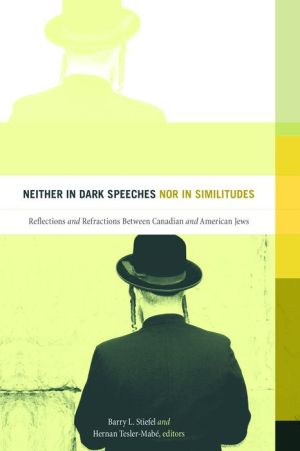 Neither in Dark Speeches nor in Similitudes: Reflections and Refractions Between Canadian and American Jews