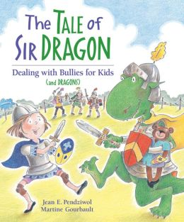 The Tale of Sir Dragon: Dealing with Bullies for Kids (and Dragons)