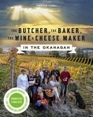 The Butcher, the Baker, the Wine and Cheese Maker in the Okanagan