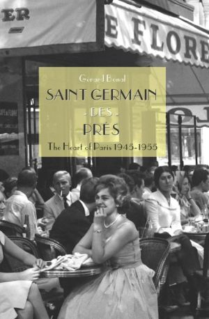 Saint Germain des Pr?s: The Heart of Paris 1945 - 1955