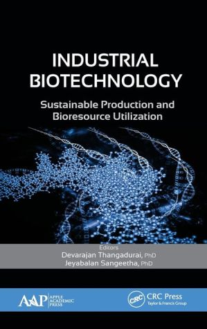 Industrial Biotechnology: Sustainable Production and Bioresource Utilization