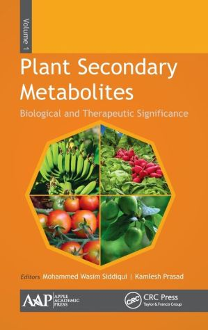 Plant Secondary Metabolites, Volume One: Biological and Therapeutic Significance