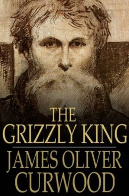 The Grizzly King: A Romance of the Wild