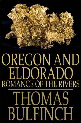 Oregon and Eldorado: Romance of the Rivers