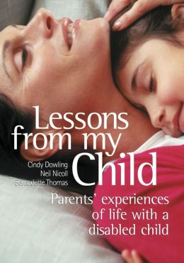 Lessons From My Child : Parents' Experiences of Life With a Disabled Child