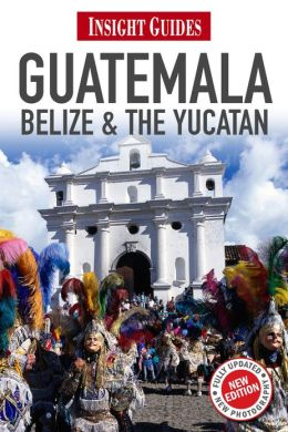 Insight Guides: Guatemala, Belize and The Yucat?n