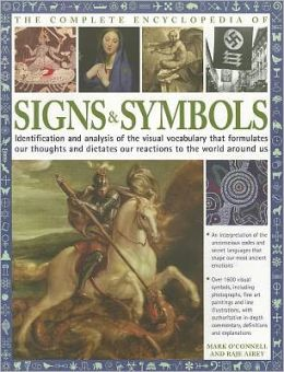 The Complete Encyclopedia of Signs & Symbols: Identification and analysis of the visual vocabulary that formulates our thoughts and dictates our reactions to the world around us
