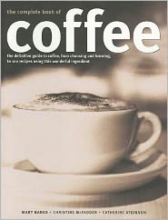 Complete Book of Coffee: The definitive guide to coffee, from simple bean to irresistible beverage, including over 100 classic coffee recipes