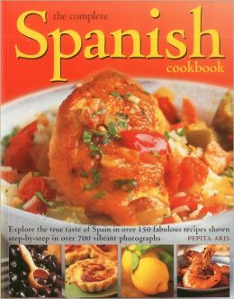 The Complete Spanish Cookbook: Explore the true taste of Spain in over 150 fabulous recipes shown step by step in over 700 vibrant photographs