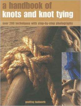 A Handbook of Knots and Knot Tying: A practical guide to over 200 tying techniques, comprehensively illustrated in over 1200 step-by-step photographs
