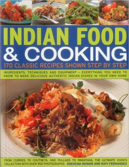 Indian Food & Cooking: 170 Classic Recipes Shown Step by Step: Ingredients, techniques and equipment - everything you need to know to make delicious authentic Indian dishes in your own home