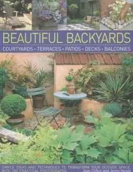 Beautiful Backyards: Courtyards, Terraces, Patios, Decks & Balconies
