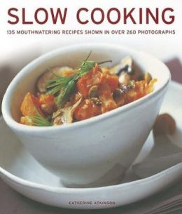 Slow Cooking: 135 mouthwatering recipes shown in over 250 photographs