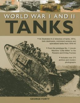 World War I and II Tanks: An illustrated A-Z directory of tanks, AFVs, tank destroyers, command versions and specialized tanks from 1916-45