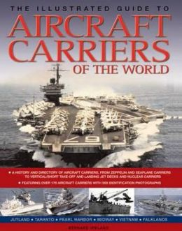 The Illustrated Guide to Aircraft Carriers of the World: Featuring over 170 aircraft carriers with 500 identification photographs
