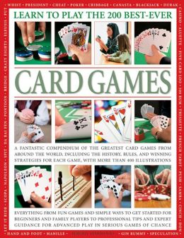 Learn to Play the 200 Best-Ever Card Games: A Fantastic Compendium of the Greatest Card Games from Around the World, Including the History, Rules, and Winning Strategies for Each Game, with More Than 400 Illustrations
