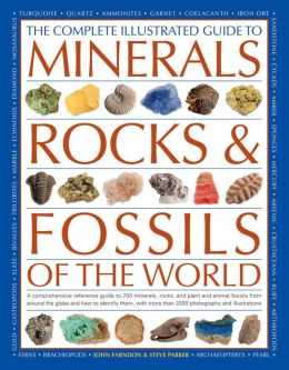 The Complete Illustrated Guide To Minerals, Rocks & Fossils Of The World: A comprehensive reference to 700 minerals, rocks, plants and animal fossils from around the globe and how to identify them, with more than 2000 photographs and illustrations