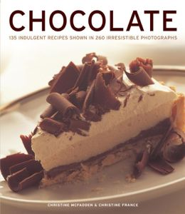 CHOCOLATE: 135 Indulgent Recipes Shown in 260 Irresistible Photographs
