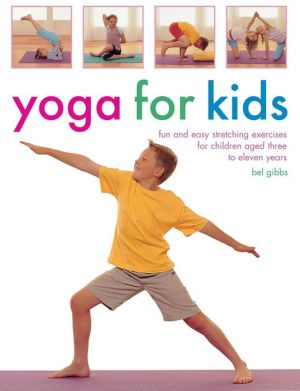 Yoga For Kids: Fun And Easy Stretching Exercises For Children Aged Three To Eleven Years