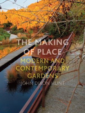 The Making of Place: Modern and Contemporary Gardens