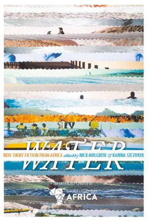 Water: New Short Story Fiction from Africa: An Anthology from Short Story Day Africa