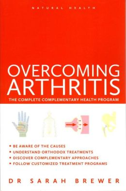 Overcoming Arthritis: The Complete Complementary Health Program