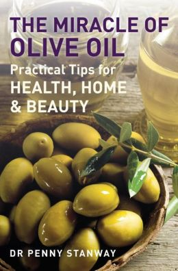 The Miracle of Olive Oil: Practical Tips for Home, Health & Beauty