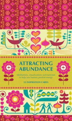 Attracting Abundance: Meditations, Visualizations, and Exercises to Help You Harness Positive Energy