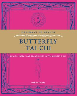 Butterfly Tai Chi: Health, Energy and Tranquillity in 10 Minutes a Day