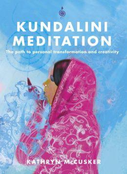 Kundalini Meditation: The Path to Personal Transformation and Creativity