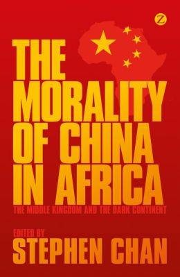 The Morality of China in Africa: The Middle Kingdom and the Dark Continent