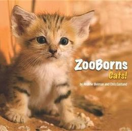 Zooborns: The Newest and Cutest Exotic Cats from Zoos Around the World!. by Andrew Bleiman, Chris Bleiman and Chris Eastland