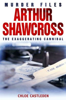 Arthur Shawcross: The Exaggerating Cannibal