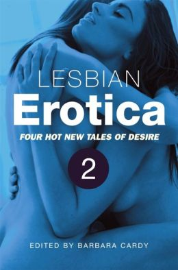 Lesbian Erotica, Volume 2: Four new hot tales of desire